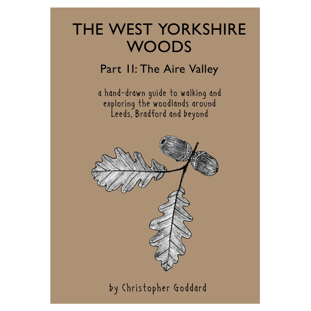 The West Yorkshire Woods Part 2 - The Aire Valley by Christopher Goddard